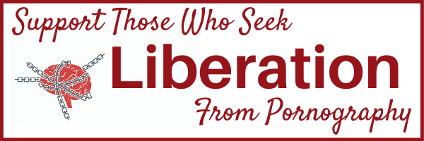 Support those who seek liberation from pornography